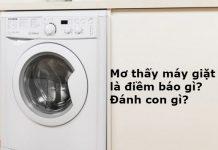 Mơ thấy máy giặt chơi con số gì chuẩn nhất
